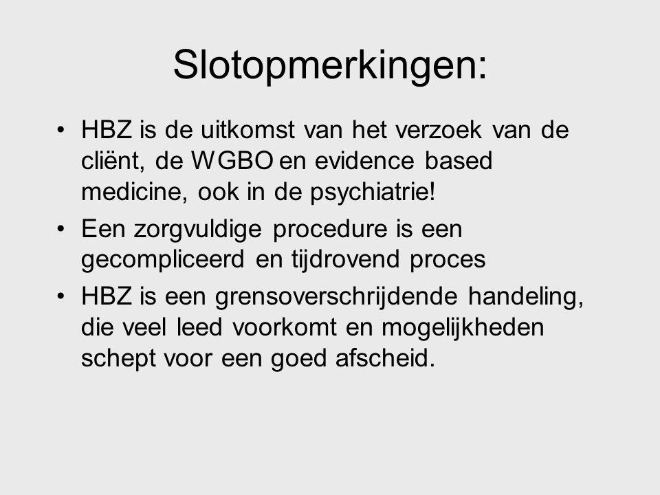 Slotopmerkingen: HBZ is de uitkomst van het verzoek van de cliënt, de WGBO en evidence based medicine, ook in de psychiatrie! Een zorgvuldige procedur