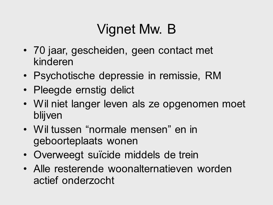 Vignet Mw. B 70 jaar, gescheiden, geen contact met kinderen Psychotische depressie in remissie, RM Pleegde ernstig delict Wil niet langer leven als ze