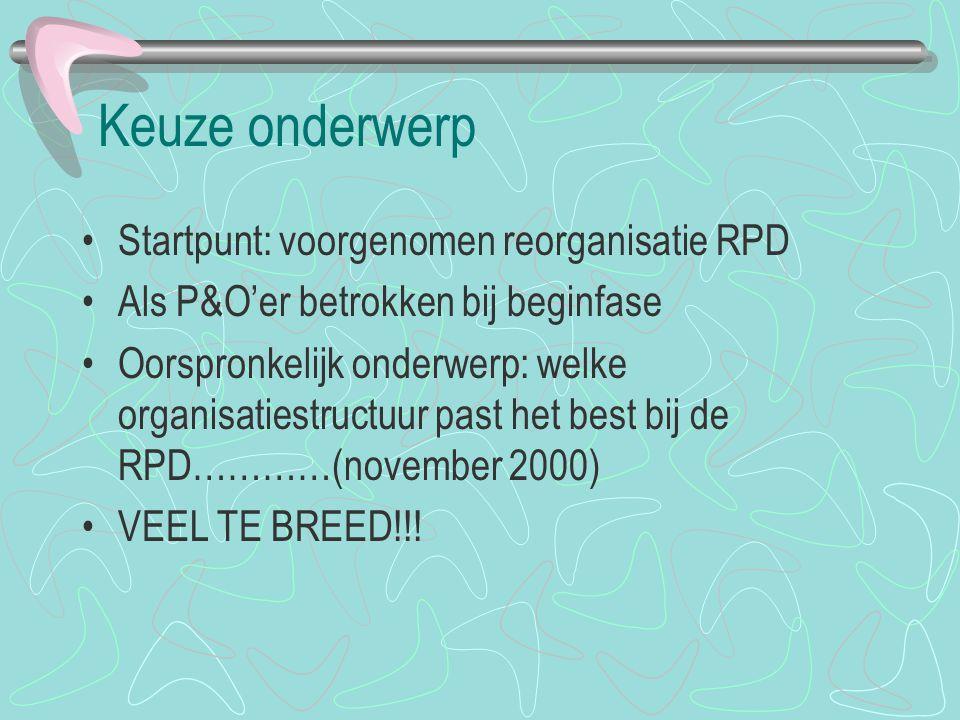 Keuze onderwerp Startpunt: voorgenomen reorganisatie RPD Als P&O'er betrokken bij beginfase Oorspronkelijk onderwerp: welke organisatiestructuur past