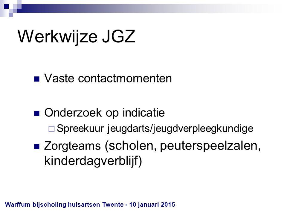 Werkwijze JGZ Vaste contactmomenten Onderzoek op indicatie  Spreekuur jeugdarts/jeugdverpleegkundige Zorgteams (scholen, peuterspeelzalen, kinderdagverblijf) Warffum bijscholing huisartsen Twente - 10 januari 2015