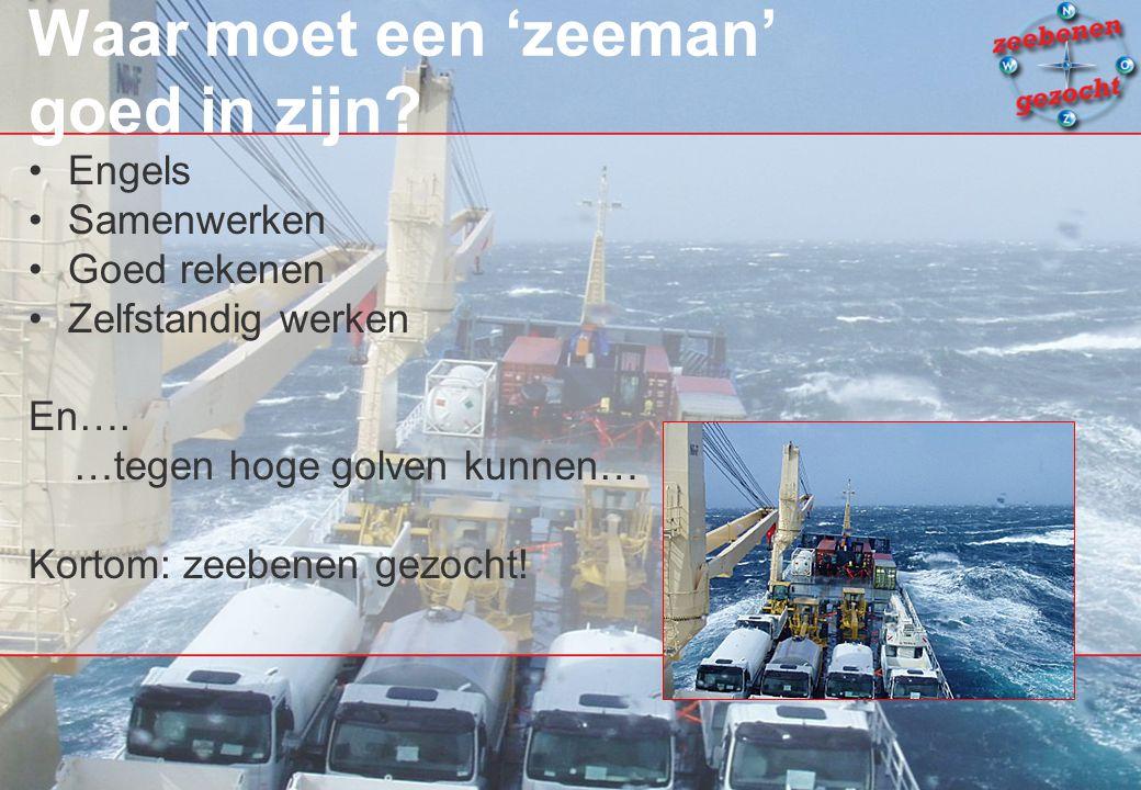 Waar moet een 'zeeman' goed in zijn. Engels Samenwerken Goed rekenen Zelfstandig werken En….