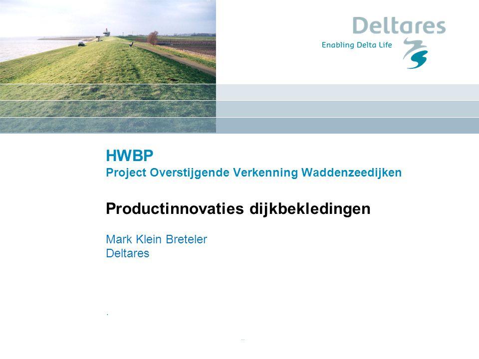 HWBP Project Overstijgende Verkenning Waddenzeedijken Productinnovaties dijkbekledingen.. Mark Klein Breteler Deltares.