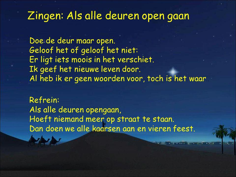 Zingen: Als alle deuren open gaan Doe de deur maar open. Geloof het of geloof het niet: Er ligt iets moois in het verschiet. Ik geef het nieuwe leven