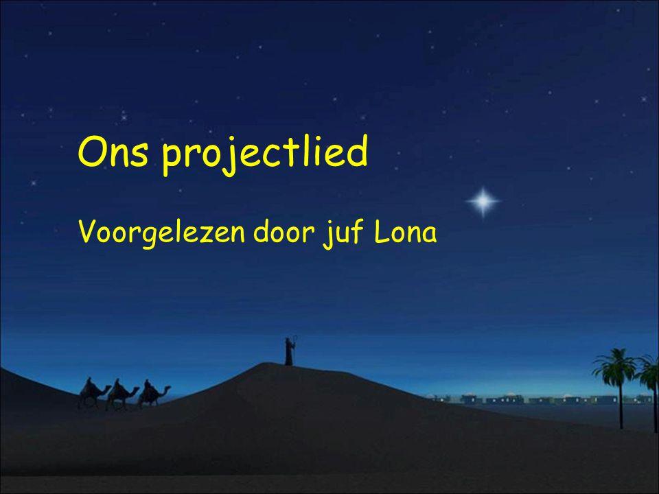 Ons projectlied Voorgelezen door juf Lona