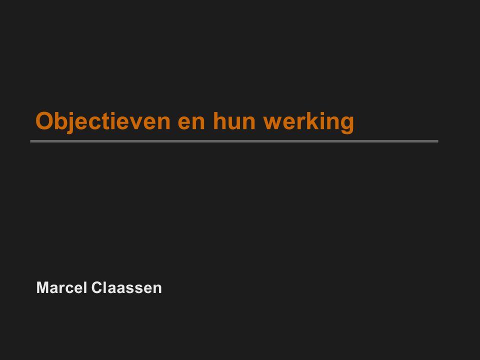 Objectieven en hun werking Marcel Claassen