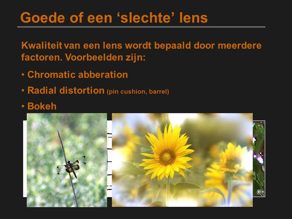 Goede of een 'slechte' lens Kwaliteit van een lens wordt bepaald door meerdere factoren. Voorbeelden zijn: Chromatic abberation Radial distortion (pin