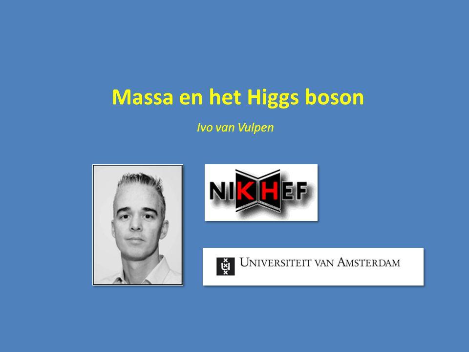 Massa en het Higgs boson Ivo van Vulpen