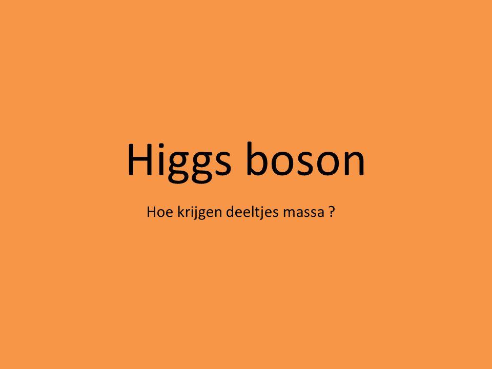 Higgs boson Hoe krijgen deeltjes massa ?