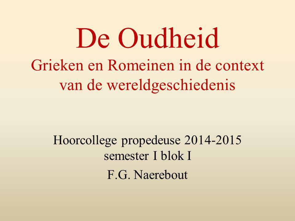 De Oudheid Grieken en Romeinen in de context van de wereldgeschiedenis Hoorcollege propedeuse 2014-2015 semester I blok I F.G. Naerebout