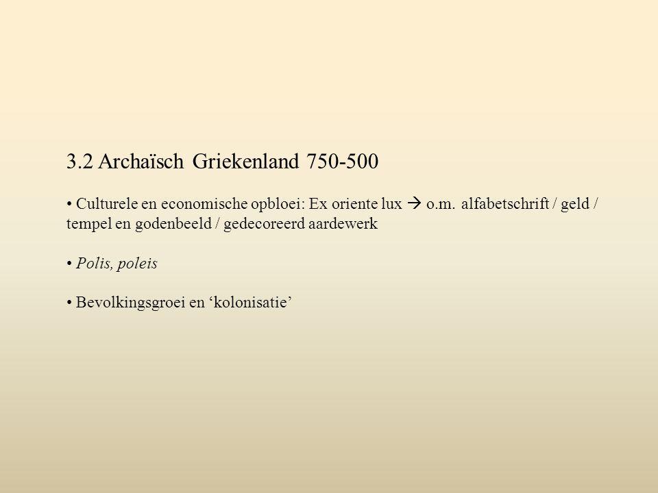 3.2 Archaïsch Griekenland 750-500 Culturele en economische opbloei: Ex oriente lux  o.m. alfabetschrift / geld / tempel en godenbeeld / gedecoreerd a
