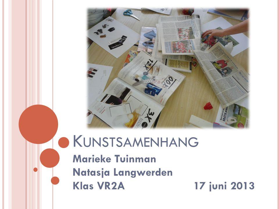 K UNSTSAMENHANG Marieke Tuinman Natasja Langwerden Klas VR2A 17 juni 2013