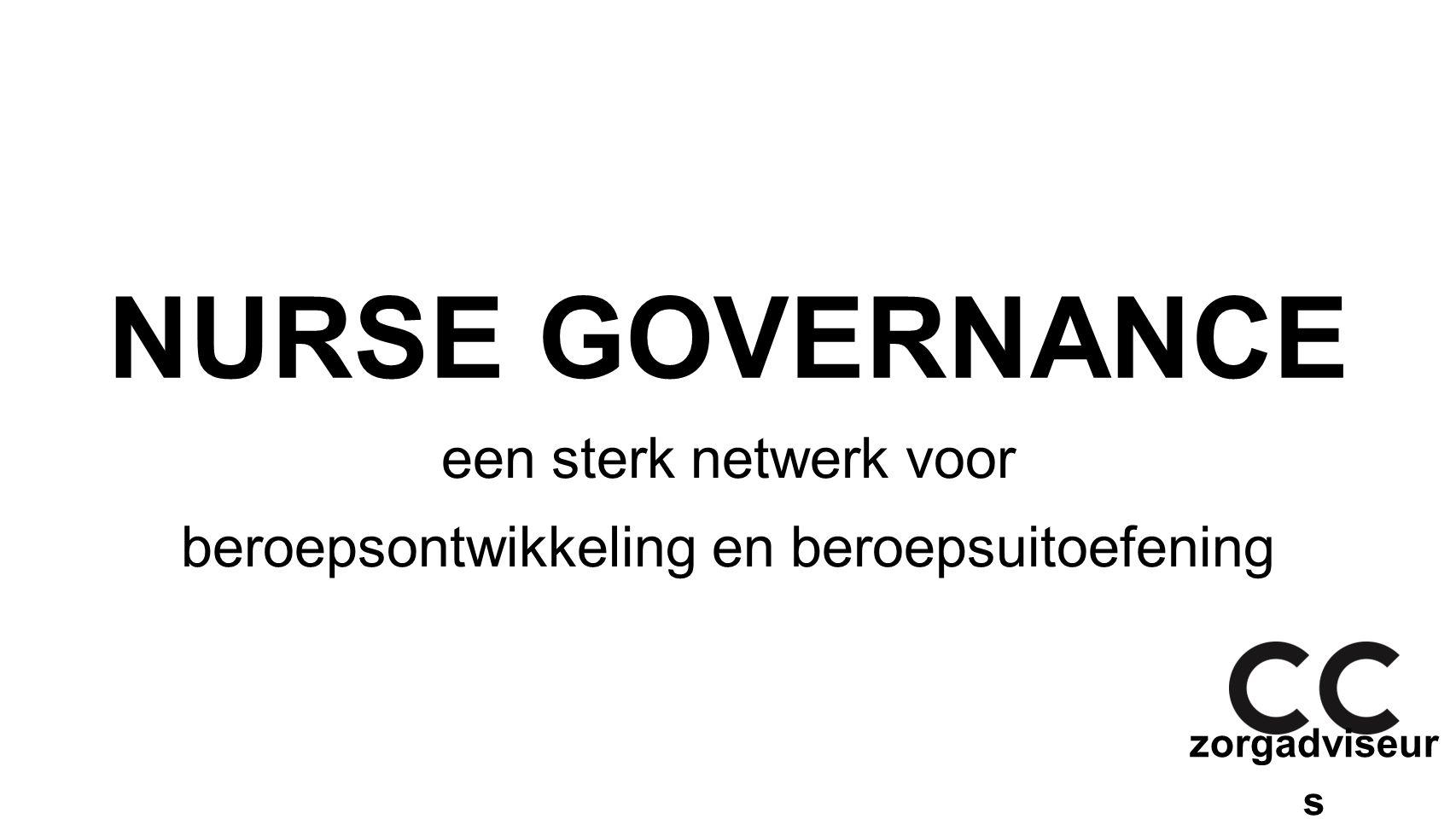 zorgadviseur s NURSE GOVERNANCE een sterk netwerk voor beroepsontwikkeling en beroepsuitoefening