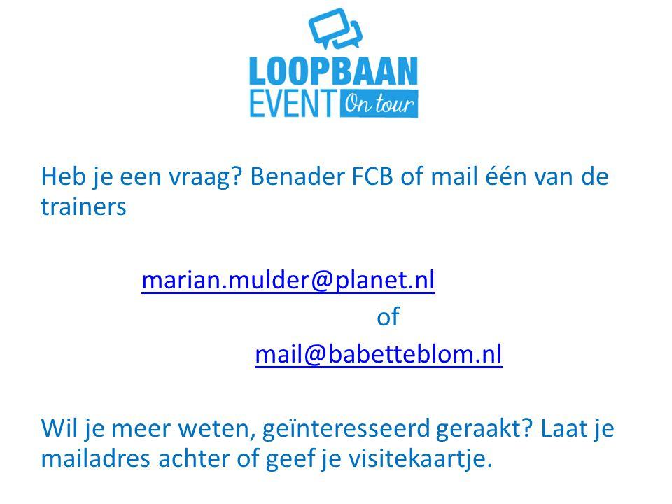Heb je een vraag? Benader FCB of mail één van de trainers marian.mulder@planet.nl of mail@babetteblom.nl Wil je meer weten, geïnteresseerd geraakt? La