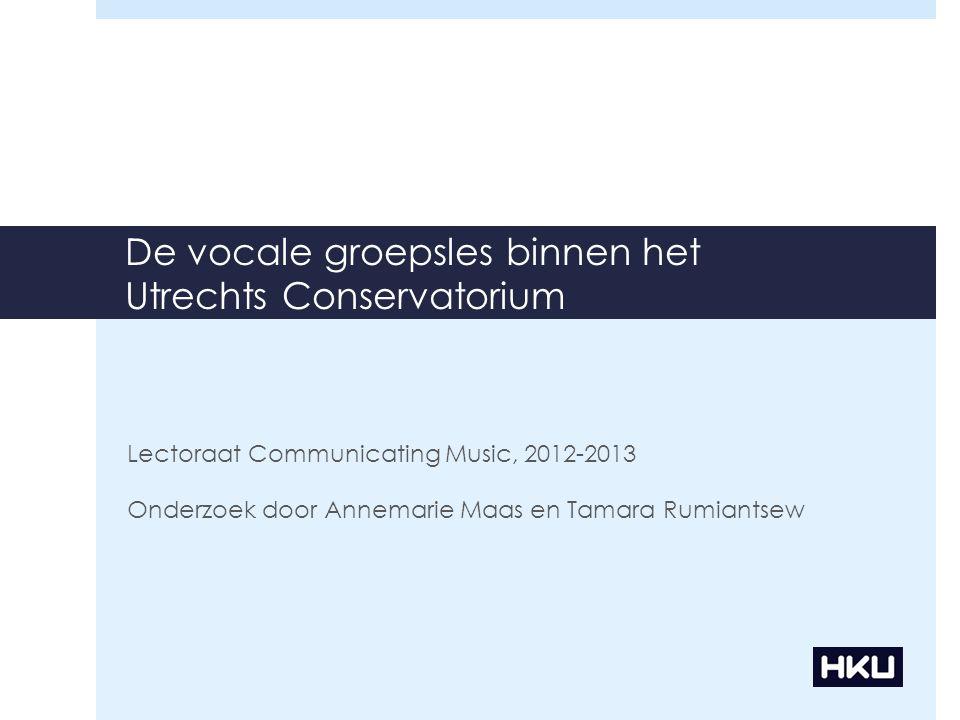 De vocale groepsles binnen het Utrechts Conservatorium Lectoraat Communicating Music, 2012-2013 Onderzoek door Annemarie Maas en Tamara Rumiantsew