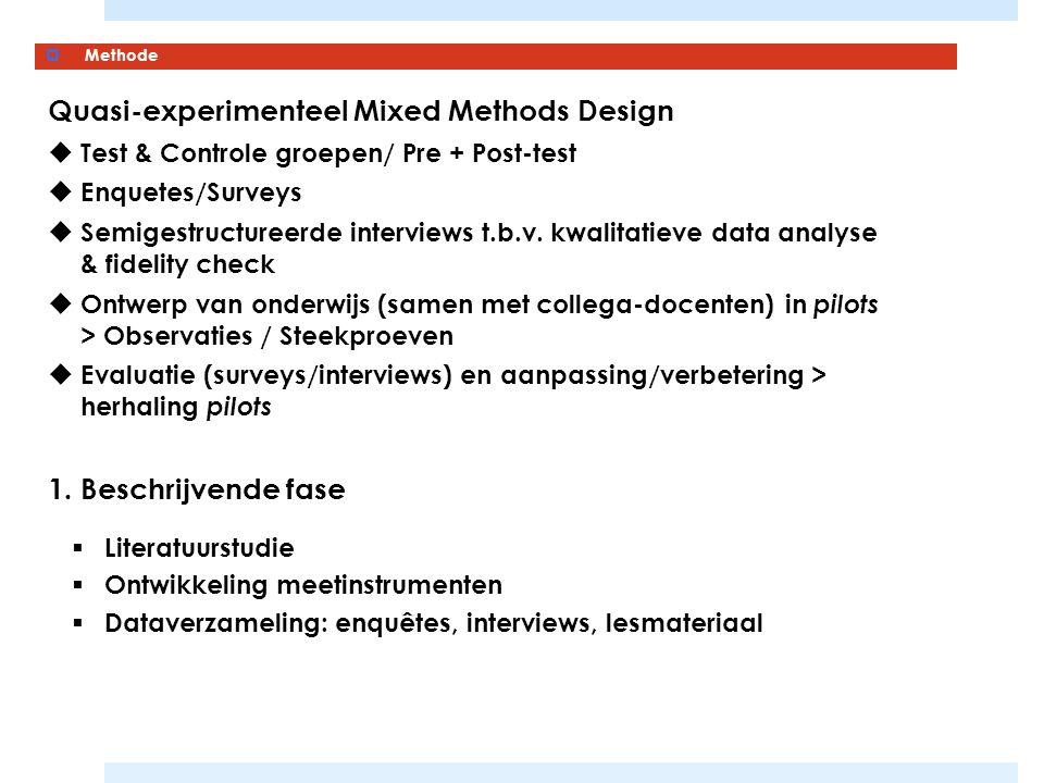  Methode 1. Beschrijvende fase  Literatuurstudie  Ontwikkeling meetinstrumenten  Dataverzameling: enquêtes, interviews, lesmateriaal Quasi-experim