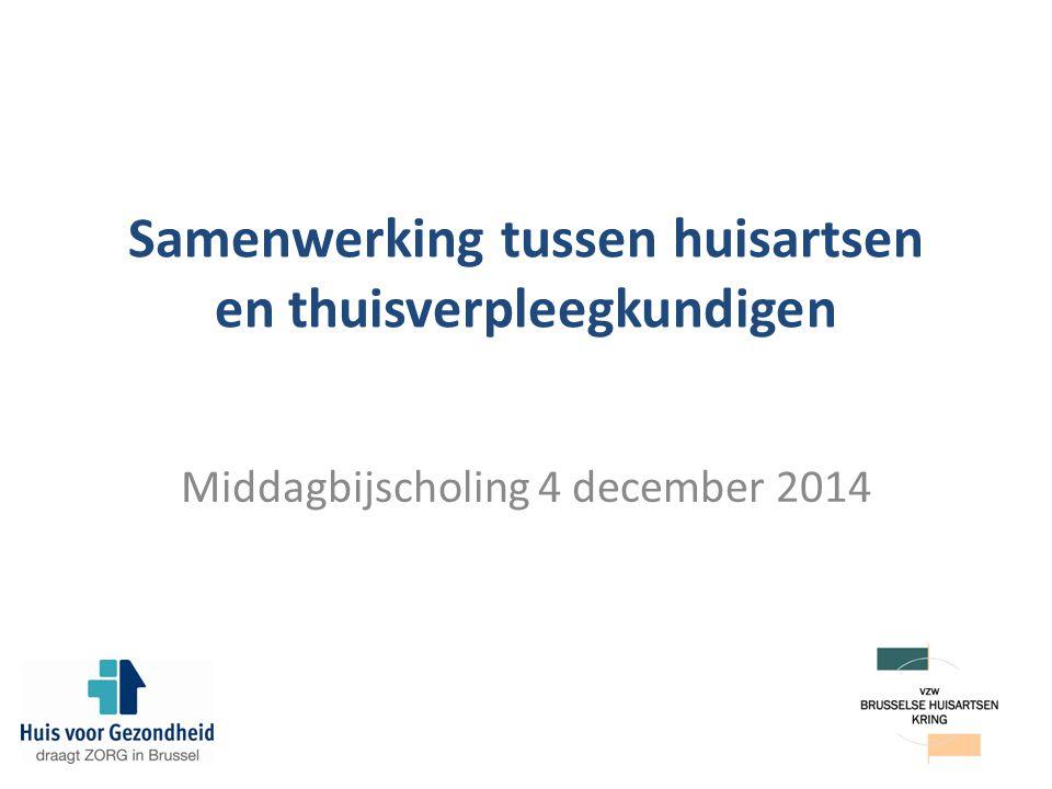 Samenwerking tussen huisartsen en thuisverpleegkundigen Middagbijscholing 4 december 2014