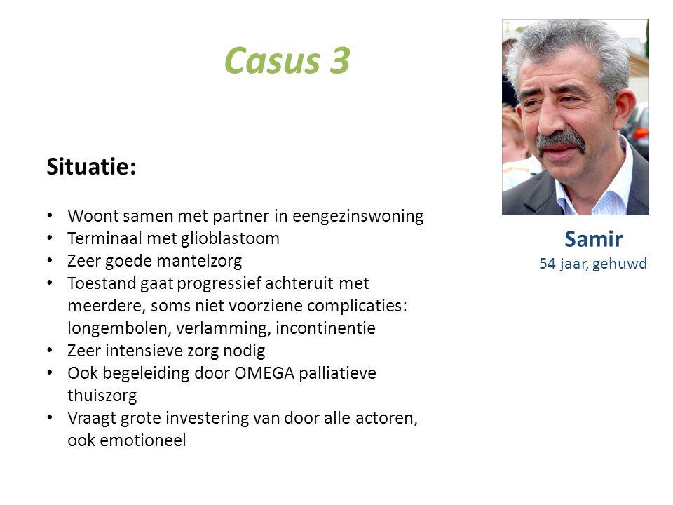 Casus 3 Situatie: Woont samen met partner in eengezinswoning Terminaal met glioblastoom Zeer goede mantelzorg Toestand gaat progressief achteruit met