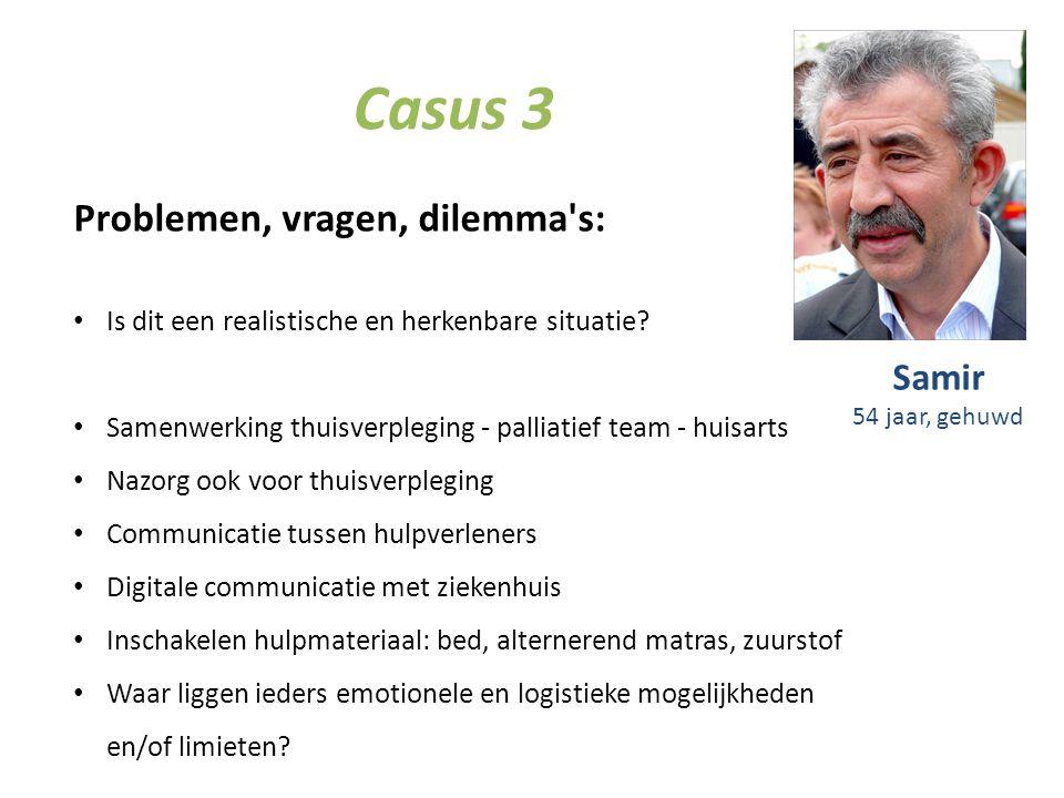Casus 3 Problemen, vragen, dilemma's: Is dit een realistische en herkenbare situatie? Samenwerking thuisverpleging - palliatief team - huisarts Nazorg