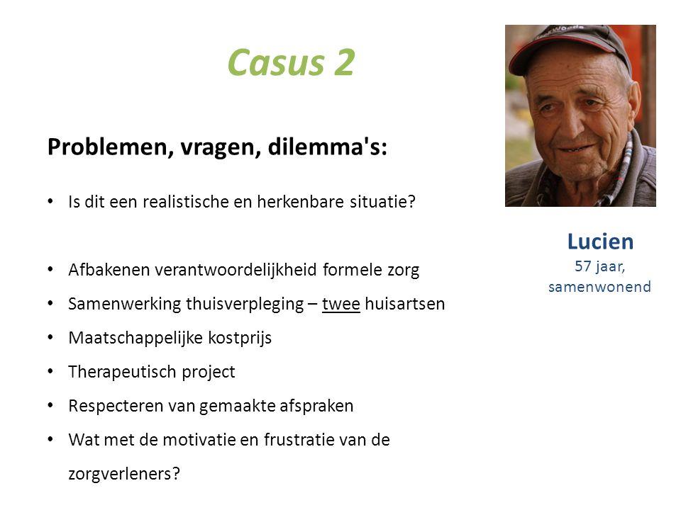 Casus 2 Problemen, vragen, dilemma's: Is dit een realistische en herkenbare situatie? Afbakenen verantwoordelijkheid formele zorg Samenwerking thuisve