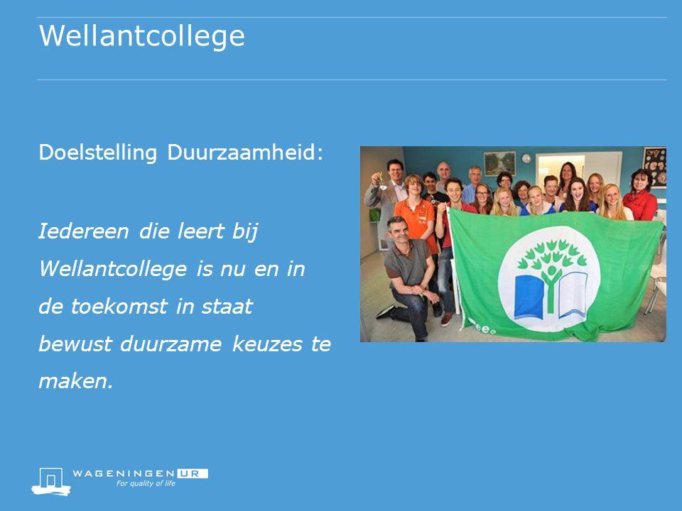 Wellantcollege Doelstelling Duurzaamheid: Iedereen die leert bij Wellantcollege is nu en in de toekomst in staat bewust duurzame keuzes te maken.