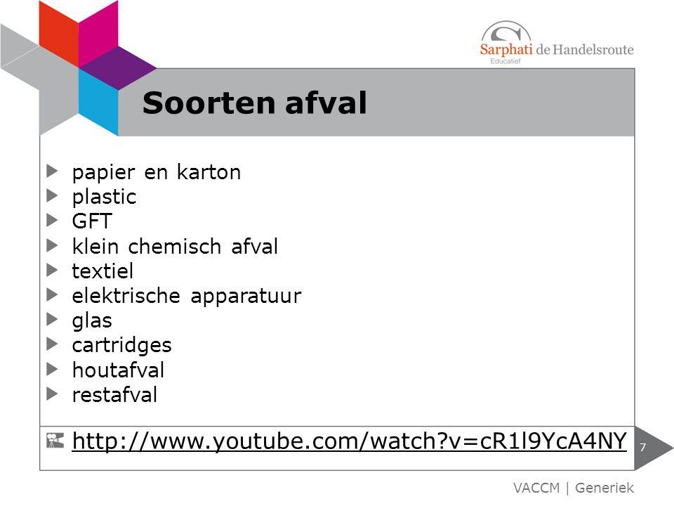 7 VACCM | Generiek Soorten afval http://www.youtube.com/watch?v=cR1l9YcA4NY papier en karton plastic GFT klein chemisch afval textiel elektrische appa
