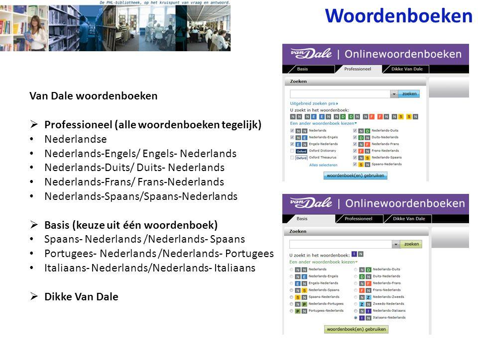 Van Dale woordenboeken  Professioneel (alle woordenboeken tegelijk) Nederlandse Nederlands-Engels/ Engels- Nederlands Nederlands-Duits/ Duits- Nederl