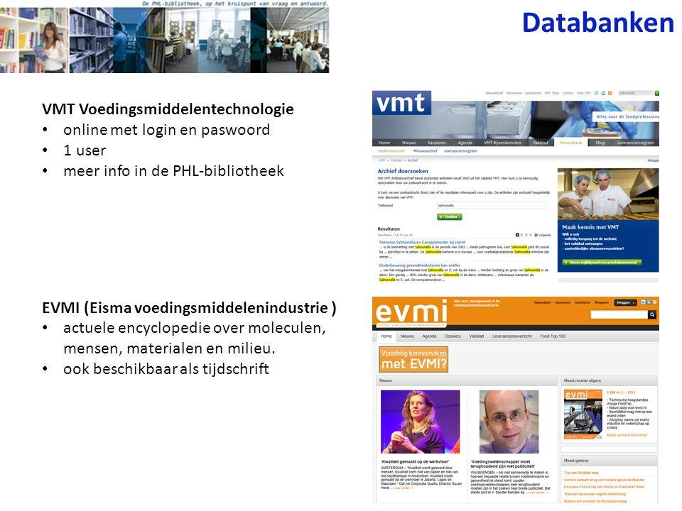 VMT Voedingsmiddelentechnologie online met login en paswoord 1 user meer info in de PHL-bibliotheek EVMI (Eisma voedingsmiddelenindustrie ) actuele encyclopedie over moleculen, mensen, materialen en milieu.