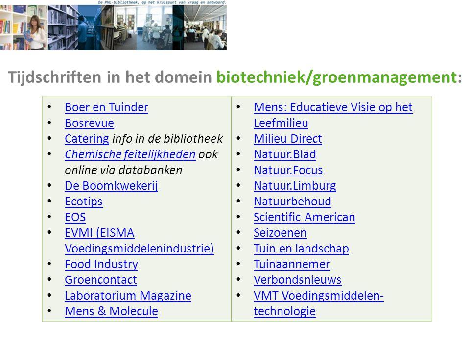 Tijdschriften in het domein biotechniek/groenmanagement: Boer en Tuinder Bosrevue Catering info in de bibliotheek Catering Chemische feitelijkheden oo