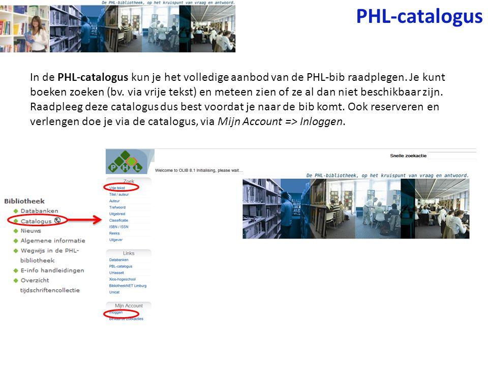 PHL-catalogus In de PHL-catalogus kun je het volledige aanbod van de PHL-bib raadplegen. Je kunt boeken zoeken (bv. via vrije tekst) en meteen zien of