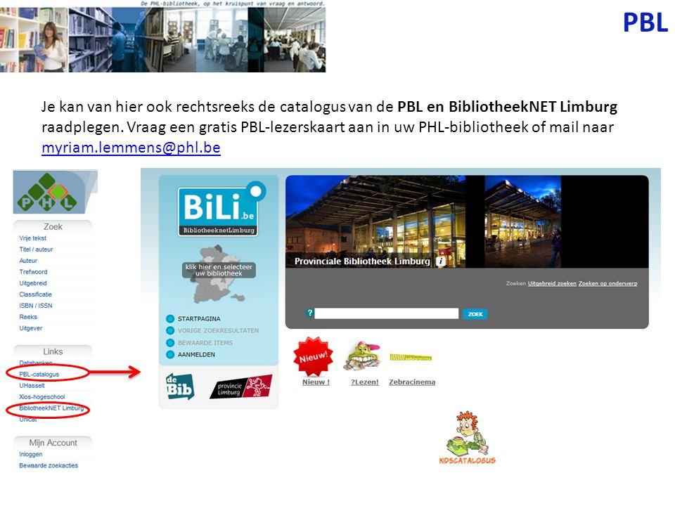 PBL Je kan van hier ook rechtsreeks de catalogus van de PBL en BibliotheekNET Limburg raadplegen. Vraag een gratis PBL-lezerskaart aan in uw PHL-bibli