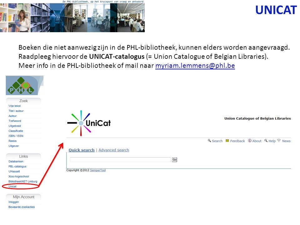 UNICAT Boeken die niet aanwezig zijn in de PHL-bibliotheek, kunnen elders worden aangevraagd. Raadpleeg hiervoor de UNICAT-catalogus (= Union Catalogu