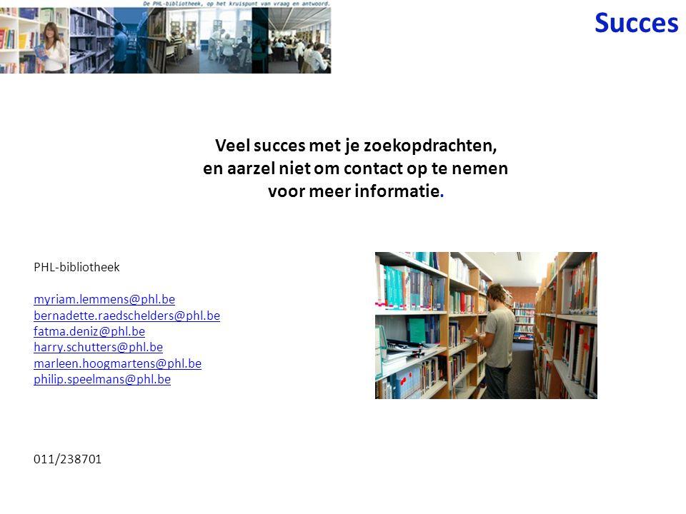 Veel succes met je zoekopdrachten, en aarzel niet om contact op te nemen voor meer informatie. PHL-bibliotheek myriam.lemmens@phl.be bernadette.raedsc