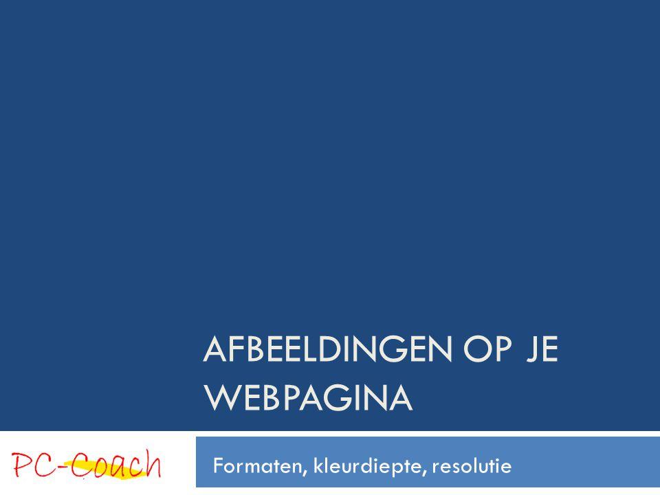 AFBEELDINGEN OP JE WEBPAGINA Formaten, kleurdiepte, resolutie