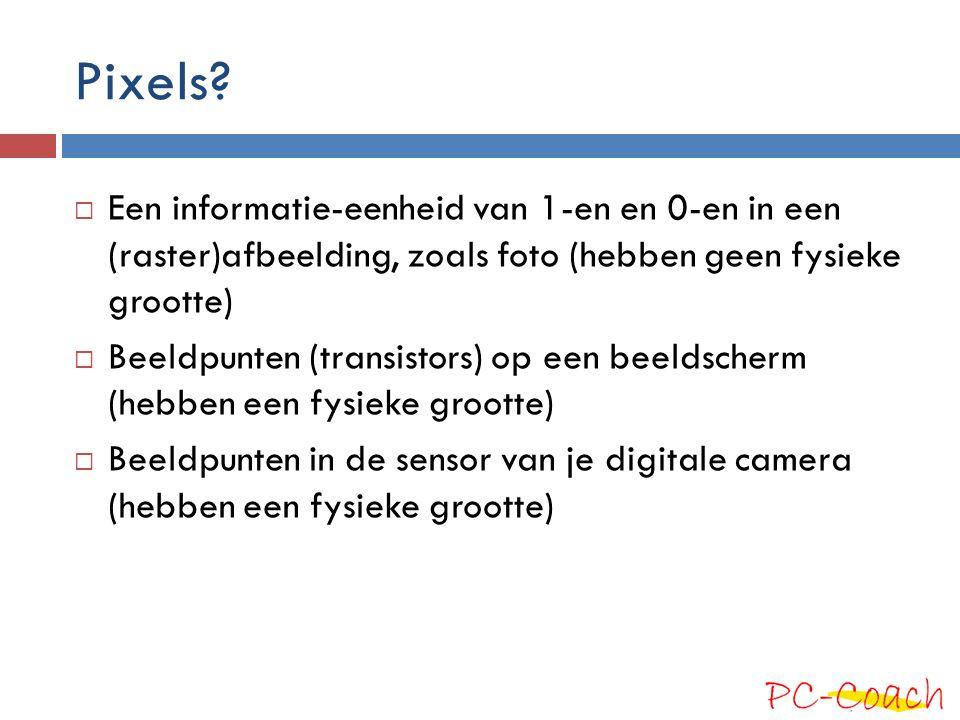 Pixels?  Een informatie-eenheid van 1-en en 0-en in een (raster)afbeelding, zoals foto (hebben geen fysieke grootte)  Beeldpunten (transistors) op e