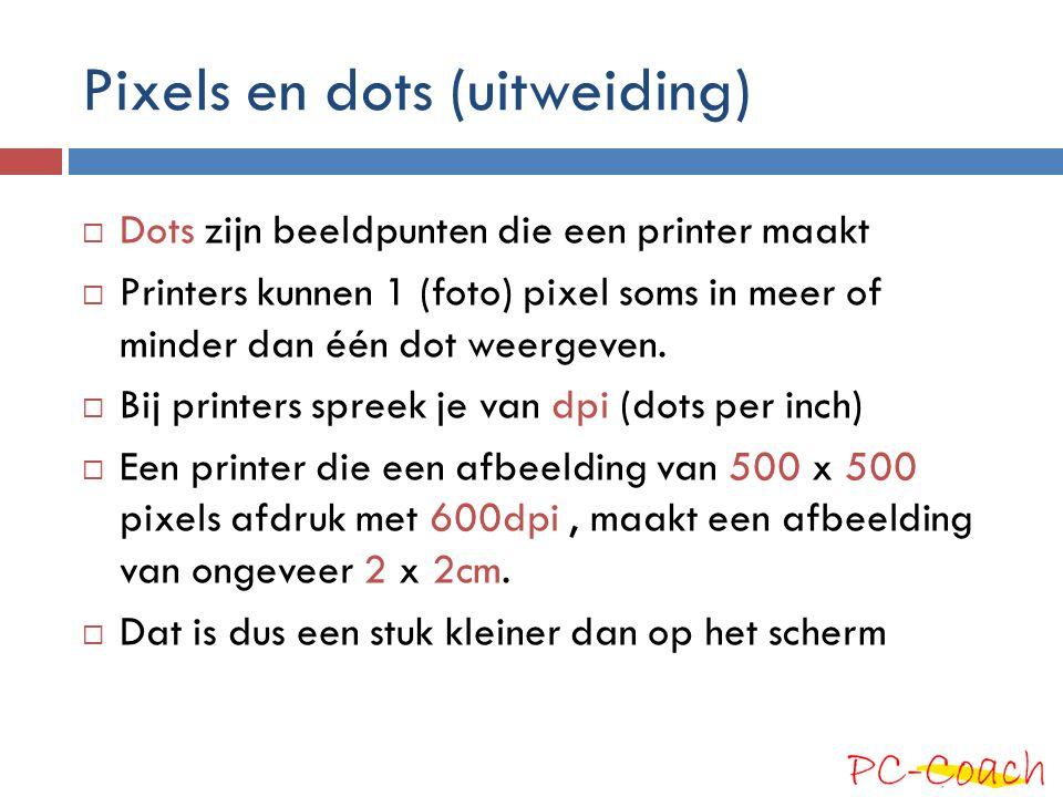 Pixels en dots (uitweiding)  Dots zijn beeldpunten die een printer maakt  Printers kunnen 1 (foto) pixel soms in meer of minder dan één dot weergeven.