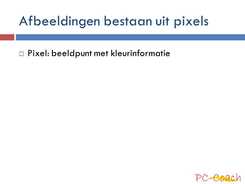 Afbeeldingen bestaan uit pixels  Pixel: beeldpunt met kleurinformatie