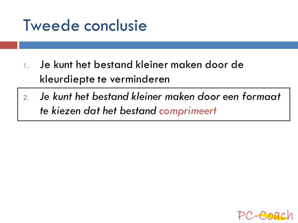 Tweede conclusie 1.Je kunt het bestand kleiner maken door de kleurdiepte te verminderen 2.