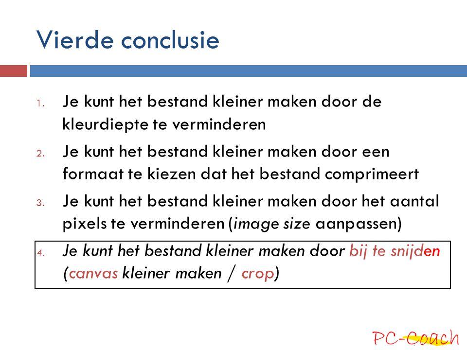Vierde conclusie 1. Je kunt het bestand kleiner maken door de kleurdiepte te verminderen 2. Je kunt het bestand kleiner maken door een formaat te kiez