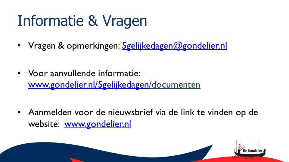 Informatie & Vragen Vragen & opmerkingen: 5gelijkedagen@gondelier.nl5gelijkedagen@gondelier.nl Voor aanvullende informatie: www.gondelier.nl/5gelijkedagen/documenten www.gondelier.nl/5gelijkedagen Aanmelden voor de nieuwsbrief via de link te vinden op de website: www.gondelier.nlwww.gondelier.nl