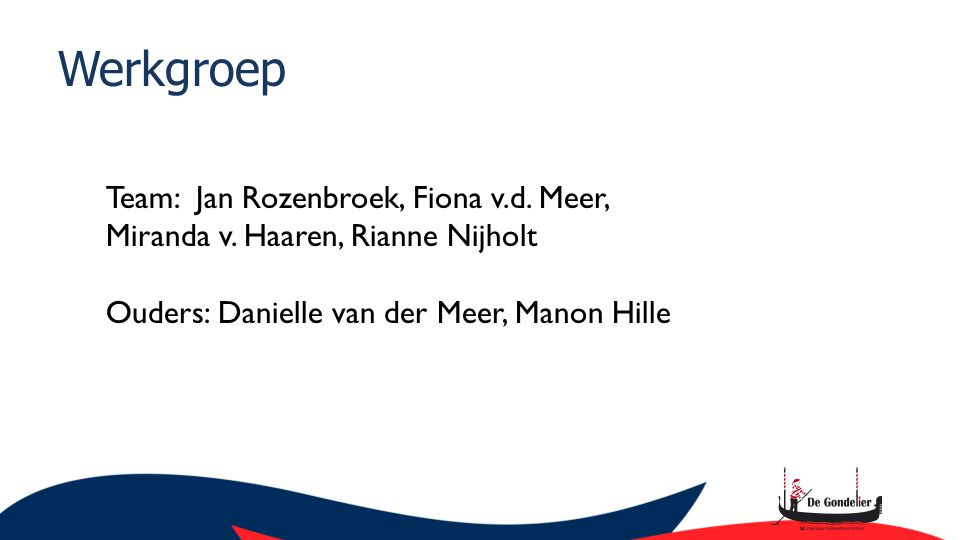 Werkgroep Team: Jan Rozenbroek, Fiona v.d. Meer, Miranda v. Haaren, Rianne Nijholt Ouders: Danielle van der Meer, Manon Hille