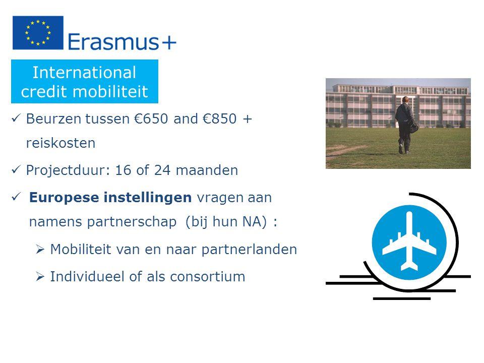 Beurzen tussen €650 and €850 + reiskosten Projectduur: 16 of 24 maanden Europese instellingen vragen aan namens partnerschap (bij hun NA) :  Mobiliteit van en naar partnerlanden  Individueel of als consortium International credit mobiliteit