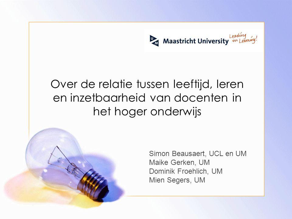 Over de relatie tussen leeftijd, leren en inzetbaarheid van docenten in het hoger onderwijs Simon Beausaert, UCL en UM Maike Gerken, UM Dominik Froehl