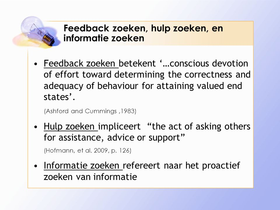 Feedback zoeken, hulp zoeken, en informatie zoeken Feedback zoeken betekent '…conscious devotion of effort toward determining the correctness and adeq