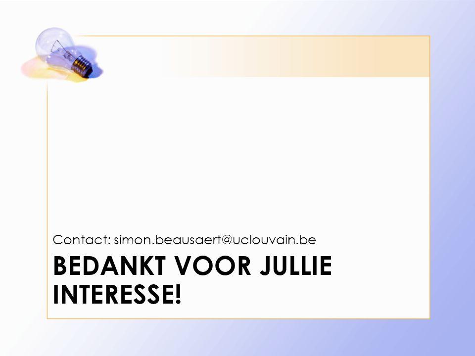 BEDANKT VOOR JULLIE INTERESSE! Contact: simon.beausaert@uclouvain.be