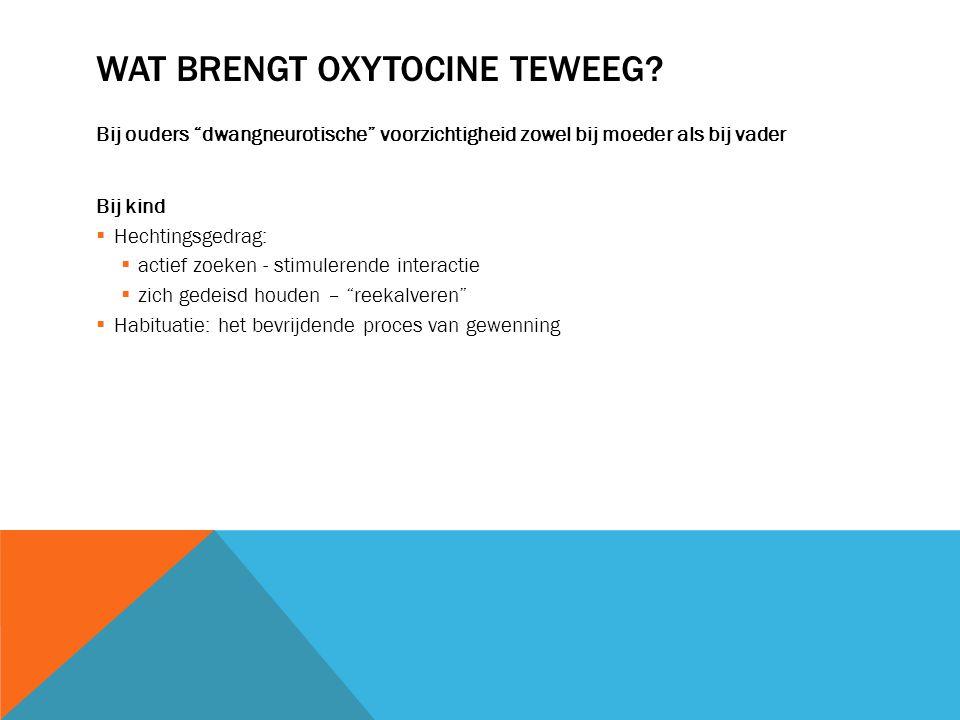 WAT BRENGT OXYTOCINE TEWEEG.
