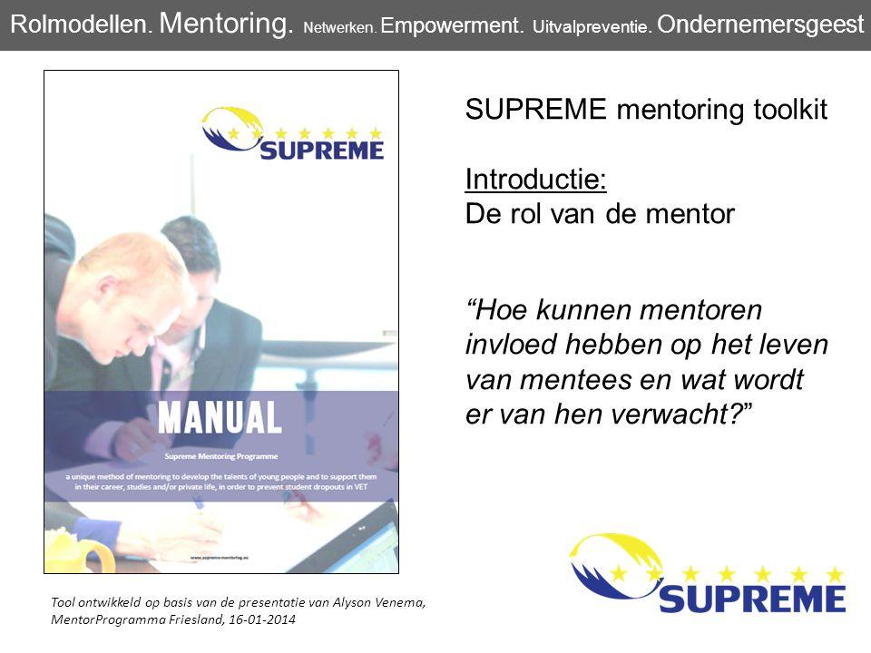 """SUPREME mentoring toolkit Introductie: De rol van de mentor """"Hoe kunnen mentoren invloed hebben op het leven van mentees en wat wordt er van hen verwa"""