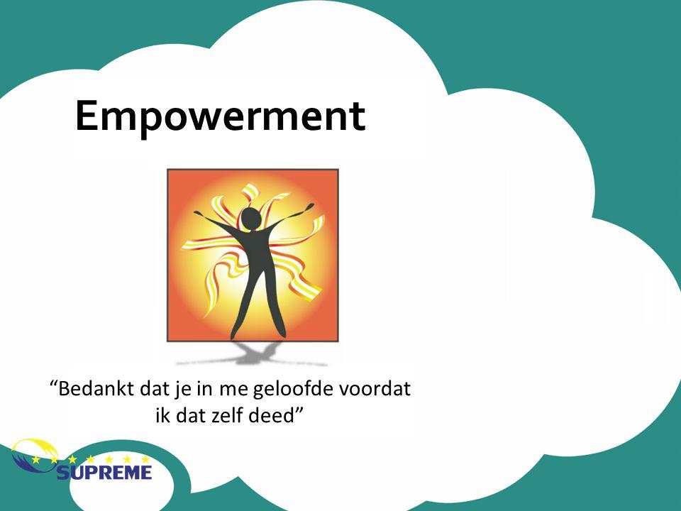 """Empowerment """"Bedankt dat je in me geloofde voordat ik dat zelf deed"""""""