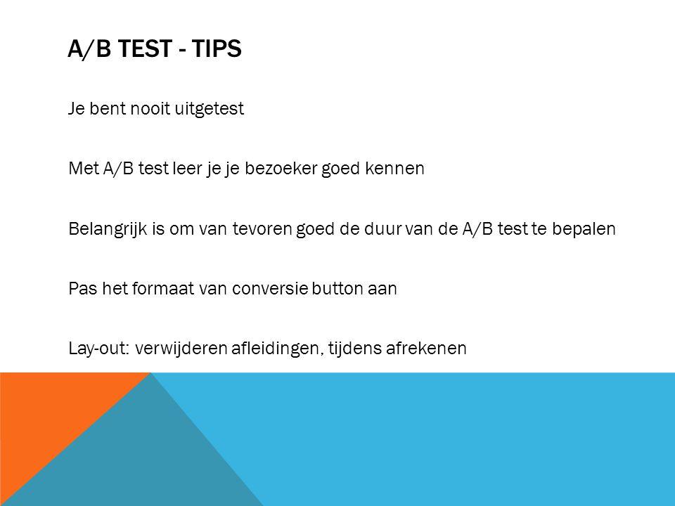 A/B TEST – DE VOORBEREIDING Onderzoek opzetten Vastleggen in Google Analytics: conversie Conclusies trekken na 10 bezoekers?