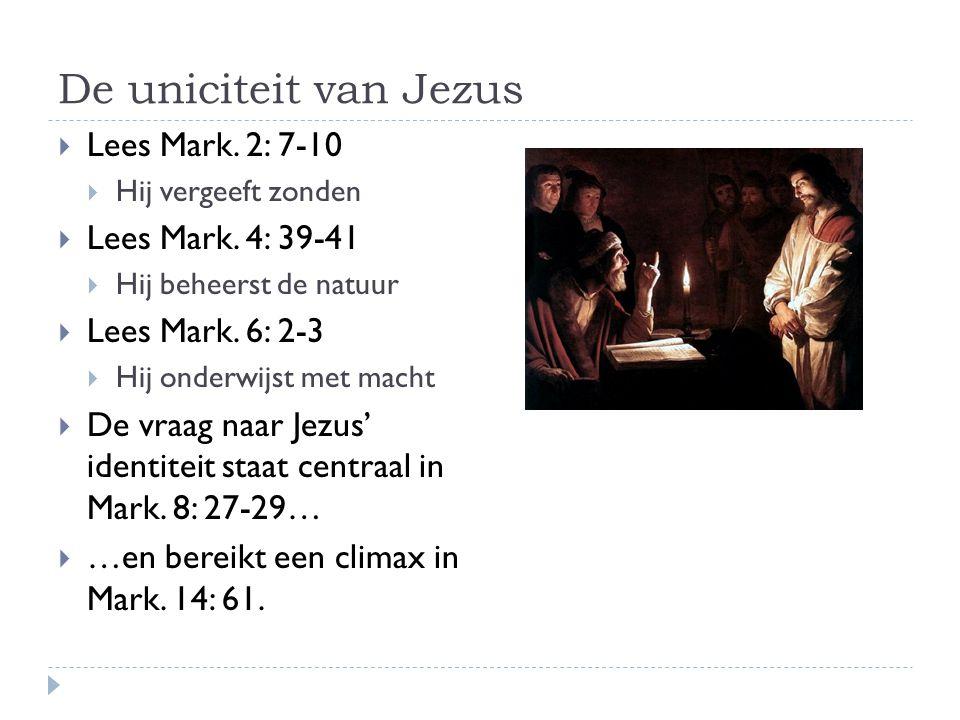 De uniciteit van Jezus  Lees Mark. 2: 7-10  Hij vergeeft zonden  Lees Mark.