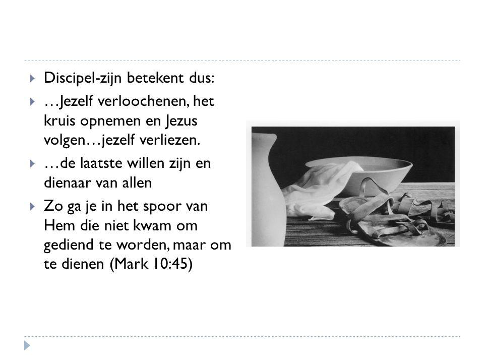  Discipel-zijn betekent dus:  …Jezelf verloochenen, het kruis opnemen en Jezus volgen…jezelf verliezen.
